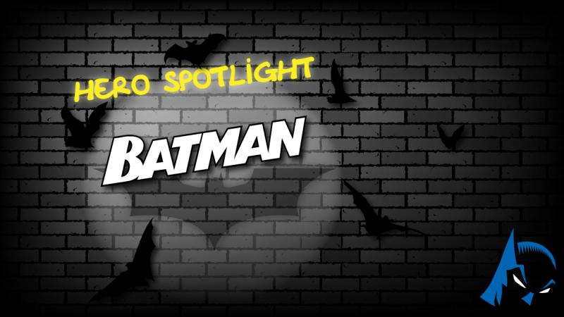Hero Spotlight - Batman